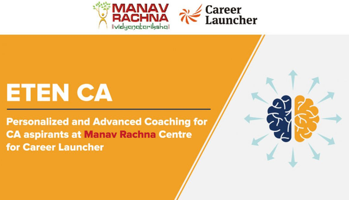 ETEN CA- Personalized and Advanced Coaching for CA aspirants at Manav Rachna Centre for Career Launcher